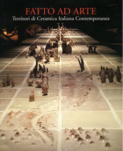 FATTO AD ARTE Territori di ceramica italiana contemporanea